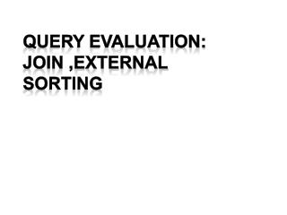 Query Evaluation: Join ,External  SOrting