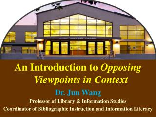 An Introduction to  Opposing Viewpoints in Context Dr. Jun Wang