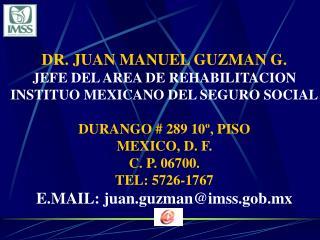DR. JUAN MANUEL GUZMAN G. JEFE DEL AREA DE REHABILITACION INSTITUO MEXICANO DEL SEGURO SOCIAL