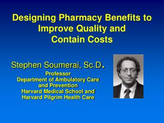 Designing Pharmacy Benefits to  Improve Quality and  Contain Costs
