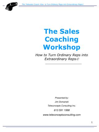 The Sales Coaching Workshop How to Turn Ordinary Reps into Extraordinary Reps ? Presented by: