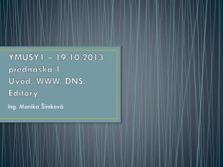 YMUSY1 –  19.10.2013 přednáška 1 Úvod, WWW, DNS, Editory
