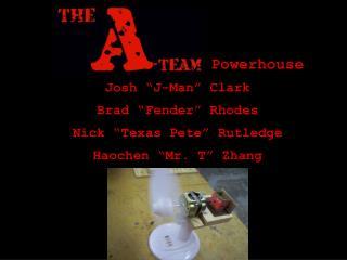 "Josh ""J-Man"" Clark Brad ""Fender"" Rhodes  Nick ""Texas Pete"" Rutledge Haochen ""Mr. T"" Zhang"