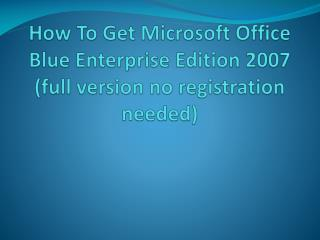 How To Get Microsoft Office Blue Enterprise Edition 2007 (full version no registration needed)