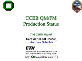 CCEB QM/FM Production  Status TIM CERN May.09