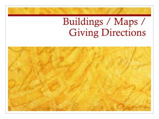 Buildings / Maps /  Giving Directions