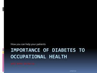 Importance of diabetes to occupational health S heri Morris rn,bsn,cde