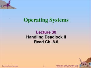 Operating Systems Lecture 30 Handling Deadlock II Read Ch. 8.6