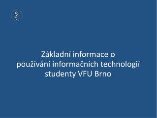 Z á kladn í  informac e o  používání informačních technologií studenty VFU Brno