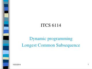 ITCS 6114 Dynamic programming Longest Common Subsequence