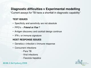 TEST ISSUES   Specificity and sensitivity are not absolute   PPD�s �  Friend or Foe  ?