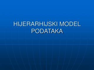 HIJERARHIJSKI MODEL PODATAKA