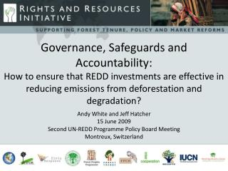 Governance, Safeguards and Accountability:  How to ensure that REDD investments are effective in reducing emissions from