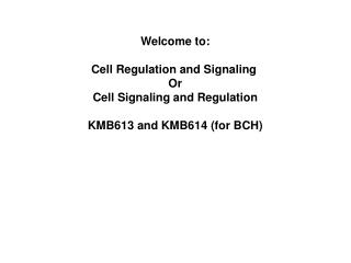 Welcome to: Cell Regulation and Signaling  Or Cell Signaling and Regulation