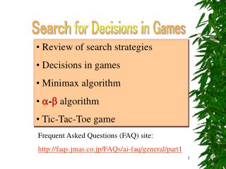Review of search strategies  Decisions in games  Minimax algorithm ? - ? algorithm