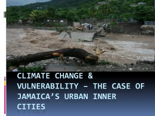 CLIMATE CHANGE & VULNERABILITY – THE CASE OF JAMAICA's urban inner cities