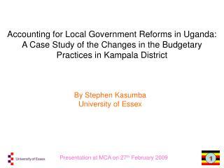 By Stephen Kasumba University of Essex