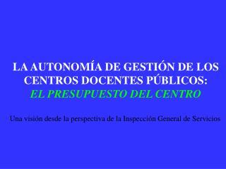 LA AUTONOMÍA DE GESTIÓN DE LOS CENTROS DOCENTES PÚBLICOS: EL PRESUPUESTO DEL CENTRO