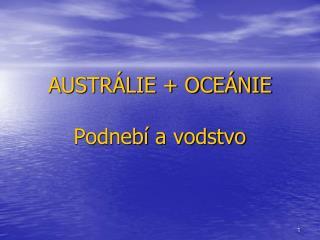 AUSTRÁLIE + OCEÁNIE Podnebí  a vodstvo