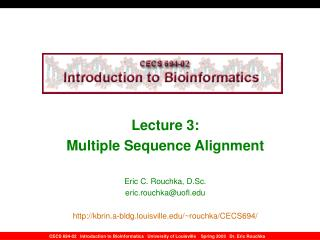 Lecture 3:  Multiple Sequence Alignment Eric C. Rouchka, D.Sc. eric.rouchka@uofl