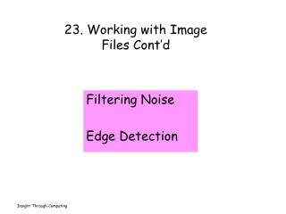 23. Working with Image  Files Cont'd