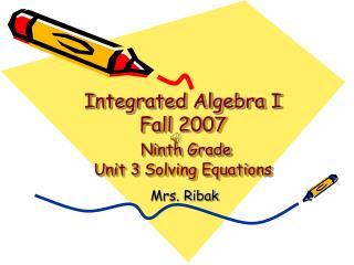 Integrated Algebra I  Fall 2007 Ninth Grade Unit 3 Solving Equations