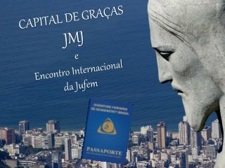 CAPITAL DE GRAÇAS JMJ e  Encontro Internacional   da  Jufem