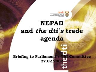 NEPAD and  the dti's  trade agenda  Briefing to Parliament's T&I Committee 27.02.2002