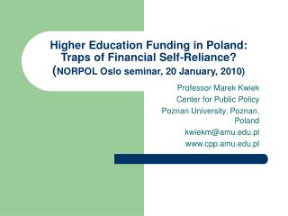 Professor Marek Kwiek Center for Public Policy Poznan University, Poznan, Poland kwiekm@amu.pl