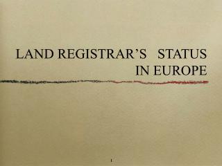LAND REGISTRAR'S   STATUS IN EUROPE