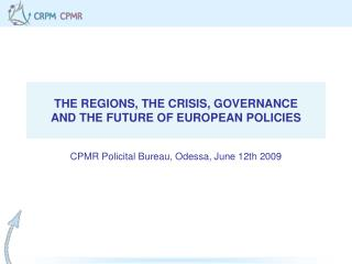 THE REGIONS, THE CRISIS, GOVERNANCE AND THE FUTURE OF EUROPEAN POLICIES
