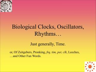 Biological Clocks, Oscillators, Rhythms�