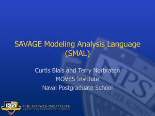 SAVAGE Modeling Analysis Language (SMAL)