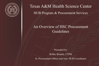 Texas AM Health Science Center HUB Program  Procurement Services  An Overview of HSC Procurement Guidelines   Presented