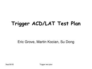 Trigger ACD/LAT Test Plan
