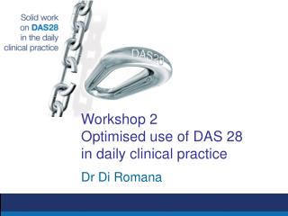 Workshop 2 Optimised use of DAS 28 in daily clinical practice