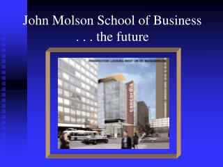 John Molson School of Business . . . the future