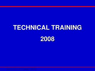 TECHNICAL TRAINING  2008