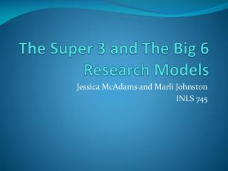 The Super 3 and The Big 6 Research Models