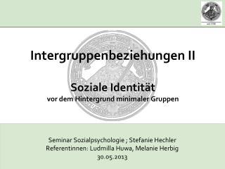 Intergruppenbeziehungen II  Soziale Identit�t  vor dem Hintergrund minimaler Gruppen
