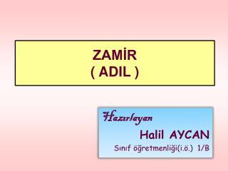 ZAMİR ( ADIL )