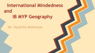 International Mindedness and               IB MYP Geography
