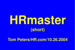 HRmaster (short) Tom Peters/HR/10.26.2004