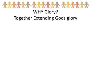 WHY Glory? Together Extending Gods glory