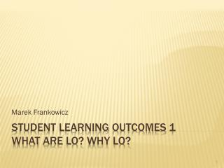 Student Learning  Outcomes  1 What are  LO?  Why  LO?