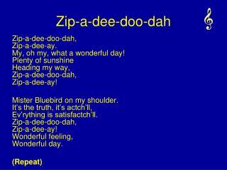 Zip-a- dee -doo- dah