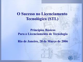 O Sucesso no Licenciamento  Tecnológico (STL)