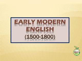 EARLY MODERN ENGLISH (1500-1800)