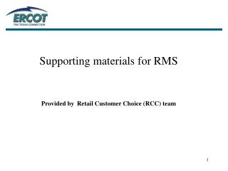 Supporting materials for RMS Provided by Retail Customer Choice (RCC) team
