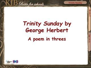 Trinity Sunday  by George Herbert A poem in threes